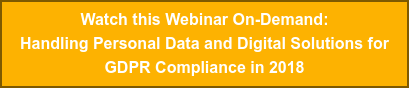 Watch this Webinar On-Demand:  Handling Personal Data and Digital Solutions for  GDPR Compliance in 2018